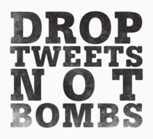 Drop Tweets Not Bombs Kids Tee