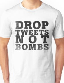 Drop Tweets Not Bombs Unisex T-Shirt