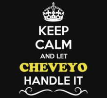 Keep Calm and Let CHEVEYO Handle it by Neilbry