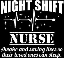 Night Shift Nurse Awake And Saving Lives So Their Loved Ones Can Sleep by cutetees