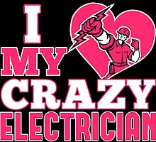 I Love My Crazy Electrician by cutetees