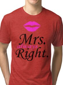 Mr. Right - Mrs. Always Right Couples Design Tri-blend T-Shirt