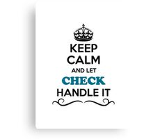 Keep Calm and Let CHECK Handle it Canvas Print