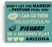 Don't Let The Makeup & Perfume Fool You I Can Go From Delightgful To Die Hard In 2 Seconds Flat Arizona Canvas Print