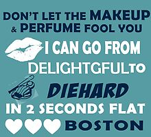 Don't Let The Makeup & Perfume Fool You I Can Go From Delightgful To Die Hard In 2 Seconds Flat Boston by inkedcreatively