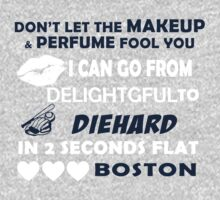 Don't Let The Makeup & Perfume Fool You I Can Go From Delightgful To Die Hard In 2 Seconds Flat Boston T-Shirt