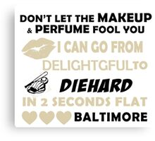 Don't Let The Makeup & Perfume Fool You I Can Go From Delightgful To Die Hard In 2 Seconds Flat Baltimore Canvas Print