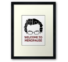 Welcome to menopause Framed Print
