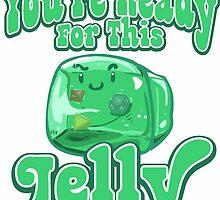 Gelatinous Cube - I don't think you're ready for this jelly - part 2 by whimsyworks