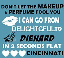 Don't Let The Makeup & Perfume Fool You I Can Go From Delightgful To Die Hard In 2 Seconds Flat Cincinnati by inkedcreatively