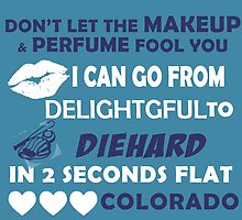Don't Let The Makeup & Perfume Fool You I Can Go From Delightgful To Die Hard In 2 Seconds Flat Colorado by inkedcreatively