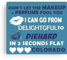 Don't Let The Makeup & Perfume Fool You I Can Go From Delightgful To Die Hard In 2 Seconds Flat Colorado Canvas Print