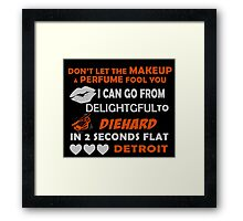 Don't Let The Makeup & Perfume Fool You I Can Go From Delightgful To Die Hard In 2 Seconds Flat Detroit Framed Print