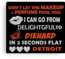 Don't Let The Makeup & Perfume Fool You I Can Go From Delightgful To Die Hard In 2 Seconds Flat Detroit Canvas Print