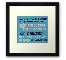 Don't Let The Makeup & Perfume Fool You I Can Go From Delightgful To Die Hard In 2 Seconds Flat Los Angeles Framed Print