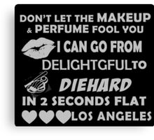 Don't Let The Makeup & Perfume Fool You I Can Go From Delightgful To Die Hard In 2 Seconds Flat Los Angeles Canvas Print