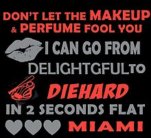 Don't Let The Makeup & Perfume Fool You I Can Go From Delightgful To Die Hard In 2 Seconds Flat Miami by inkedcreatively