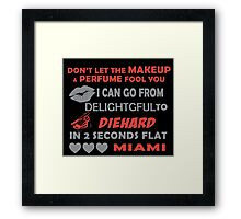 Don't Let The Makeup & Perfume Fool You I Can Go From Delightgful To Die Hard In 2 Seconds Flat Miami Framed Print
