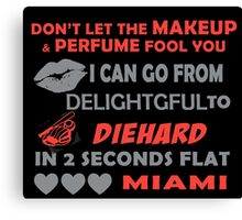 Don't Let The Makeup & Perfume Fool You I Can Go From Delightgful To Die Hard In 2 Seconds Flat Miami Canvas Print