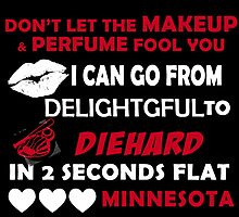 Don't Let The Makeup & Perfume Fool You I Can Go From Delightgful To Die Hard In 2 Seconds Flat Minnesota by inkedcreatively