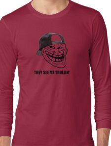 They see me trollin' Long Sleeve T-Shirt