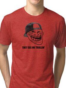 They see me trollin' Tri-blend T-Shirt