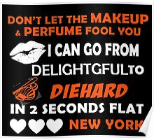 Don't Let The Makeup & Perfume Fool You I Can Go From Delightgful To Die Hard In 2 Seconds Flat New York Poster