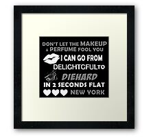 Don't Let The Makeup & Perfume Fool You I Can Go From Delightgful To Die Hard In 2 Seconds Flat New York Framed Print