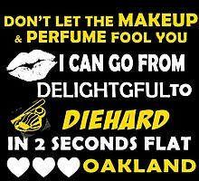 Don't Let The Makeup & Perfume Fool You I Can Go From Delightgful To Die Hard In 2 Seconds Flat Oakland by inkedcreatively