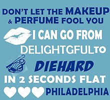 Don't Let The Makeup & Perfume Fool You I Can Go From Delightgful To Die Hard In 2 Seconds Flat Philadelphia by inkedcreatively