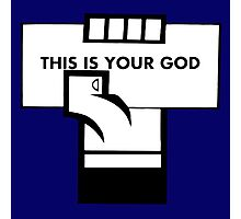 This Is Your God Photographic Print