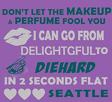 Don't Let The Makeup & Perfume Fool You I Can Go From Delightgful To Die Hard In 2 Seconds Flat Seattle by inkedcreatively
