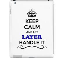 Keep Calm and Let LAYER Handle it iPad Case/Skin