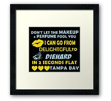 Don't Let The Makeup & Perfume Fool You I Can Go From Delightgful To Die Hard In 2 Seconds Flat Tampa Bay Framed Print