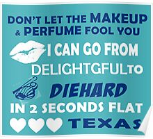 Don't Let The Makeup & Perfume Fool You I Can Go From Delightgful To Die Hard In 2 Seconds Flat Texas Poster