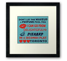 Don't Let The Makeup & Perfume Fool You I Can Go From Delightgful To Die Hard In 2 Seconds Flat Toronto Framed Print