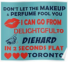 Don't Let The Makeup & Perfume Fool You I Can Go From Delightgful To Die Hard In 2 Seconds Flat Toronto Poster