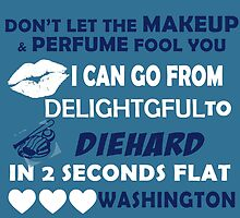 Don't Let The Makeup & Perfume Fool You I Can Go From Delightgful To Die Hard In 2 Seconds Flat Washington by inkedcreatively