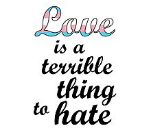 Love is a terrible thing to hate Photographic Print