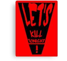 Let's Kill Tonight Canvas Print