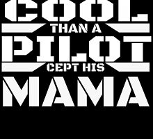 AIN'T NOTHIN COOL THAN A PILOT CEPT HIS MAMA by inkedcreatively