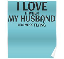 I LOVE IT WHEN MY HUSBAND LETS ME GO FLYING Poster
