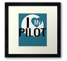 I LOVE MY PILOT Framed Print
