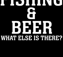 FISHING & BEER WHAT ELSE IS THERE by BADASSTEES