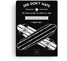 sk8 don't hate Canvas Print