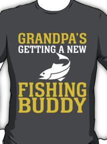GRANDPA'S GETTING A NEW FISHING BUDDY T-Shirt