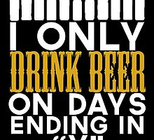 i only drink beer on days ending in y by teeshoppy