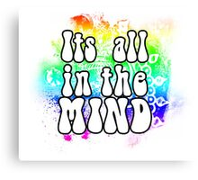 Its all in the Mind Canvas Print