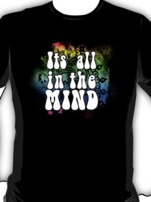 Its all in the Mind T-Shirt