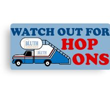 Watch out for Hop Ons Canvas Print